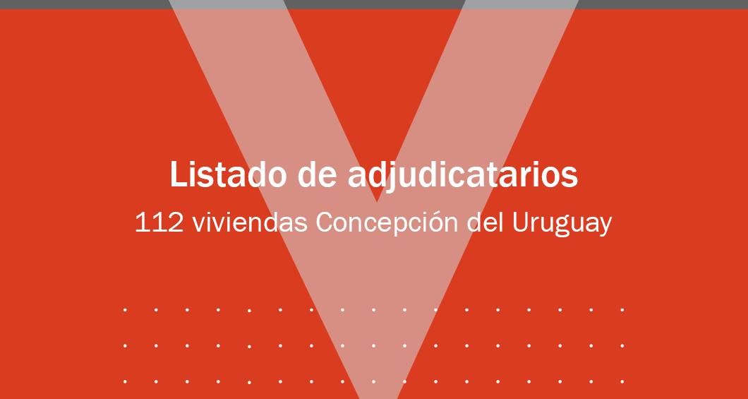 Listado de adjudicatarios 112 viviendas Concepción del Uruguay